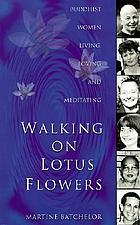 Walking on lotus flowers : Buddhist women living, loving and meditating