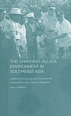 The changing village environment in Southeast Asia : applied anthropology and environmental reclamation in the northern Philippines