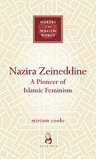 Nazira Zeineddine : a Pioneer of Islamic Feminism.