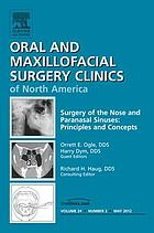 Surgery of the Nose and Paranasal Sinuses: Principles and Concepts, An Issue of Oral and Maxillofacial Surgery Clinics - E-Book