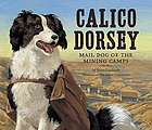 Calico Dorsey : mail dog of the mining camps