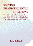 Solving transcendental equations : the Chebyshev polynomial proxy and other numerical rootfinders, perturbation series, and oracles