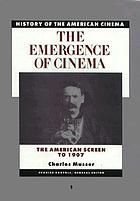 History of the American cinema. 1 : The emergence of cinema: The American screen to 1907. By Charles Musser