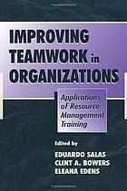 Improving teamwork in organizations : applications of resource management training