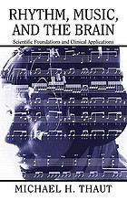 Rhythm, music, and the brain : scientific foundations and clinical applications