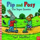Pip and Posy : the super scooter