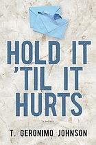 Hold it 'til it hurts : a novel