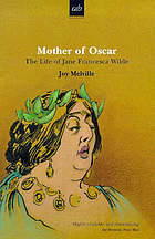 Mother of Oscar : the life of Jane Francesca Wilde