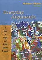 Everyday arguments : a guide to writing and reading effective arguments