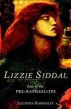 Lizzie Siddal : face of the Pre-Raphaelites