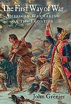 The first way of war : American war making on the frontier, 1607-1814