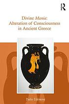Divine Mania : Alteration of Consciousness in Ancient Greece