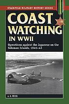 Coast watching in World War II : operations against the Japanese on the Solomon Islands, 1941-43