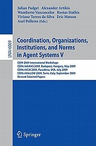 Coordination, organizations, institutions, and norms in agent systems V : COIN 2009 international workshops : COIN@AAMAS 2009, Budapest, Hungary, May 2009 : COIN@IJCAI 2009, Pasadena, USA, July 2009 : COIN@MALLOW 2009, Turin, Italy, September 2009 : revised selected papers