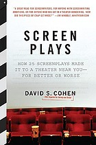 Screen plays : how 25 scripts made it to a theater near you--for better or worse