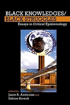 Black knowledges/Black struggles : essays in critical epistemology