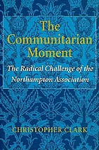 The communitarian moment : the radical challenge of the Northampton Association