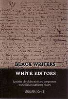Black writers, white editors : episodes of collaboration and compromise in Australian publishing history