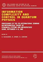 Information complexity and control in quantum physics : proceedings of the 4th International Seminar on Mathematical Theory of Dynamical Systems and Microphysics : Udine, September 4-13, 1985