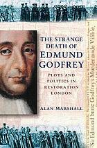 The Strange Death of Edmund Godfrey : Plots and Politics in Restoration London.