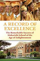 A record of excellence : the remarkable success of Maharishi School of the Age of Enlightenment