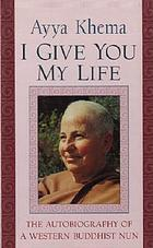 I give you my life : the autobiography of a western Buddhist nun