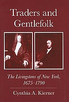 Traders and gentlefolk : the Livingstons of New York, 1675-1790