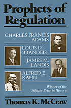 Prophets of regulation : Charles Francis Adams, Louis D. Brandeis, James M. Landis, Alfred E. Kahn