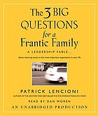 The 3 big questions for a frantic family : a leadership fable ... about restoring sanity to the most important organization in your life