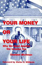 Your money or your life : why we must abolish the income tax