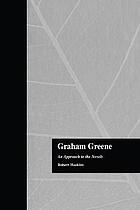 Graham Greene : an approach to the novels