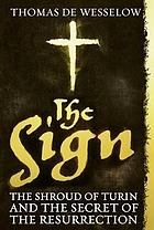 The sign : the shroud of Turin and the secret of the resurrection