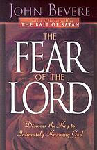 The fear of the Lord : discover the key to intimately knowing God