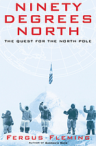 Ninety degrees North : the quest for the North Pole