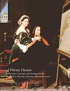A private passion : 19th-century paintings and drawings from the Grenville L. Winthrop Collection, Harvard University ; [contributors to the catalogue, Kathryn Calley Galitz, Colta Ives, Rebecca A. Rabinow, Susan Alyson Stein, Gary Tinterow ... [et al.]