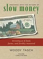 Inquiries into the nature of slow money : investing as if food, farms and fertility mattered