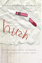 Hush : moving from silence to healing after childhood sexual abuse