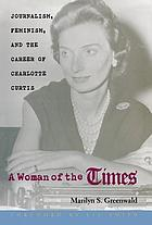 A woman of the Times : journalism, feminism, and the gender of Charlotte Curtis