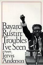 Bayard Rustin : troubles I've seen : a biography