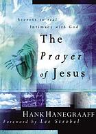 The prayer of Jesus : secrets to real intimacy with God