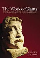 The work of giants : stone and quarrying in Roman Britain