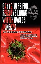 Caregivers of persons living with HIV/AIDS in Kenya : an ecological perspective