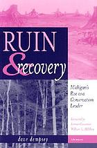 Ruin & recovery : Michigan's rise as a conservation leader