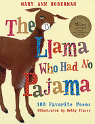 The llama who had no pajama : 100 favorite poems