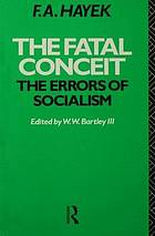The fatal conceit : the errors of socialism