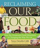 Reclaiming our food : how the grassroots food movement is changing the way we eat