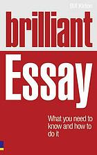 Brilliant essay : what you need to know and how to do it