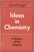 Ideas in chemistry : a history of the science