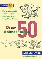 Draw 50 Animal 'Toons The Step-by-Step Way to Draw Dogs, Cats, Birds, Fish, and Many, Many More Cartoon Aninmals.