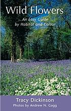 Wild flowers : an easy guide by habitat and colour